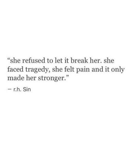 "faced: ""she refused to let it break her. she  faced tragedy, she felt pain and it only  made her stronger.""  r.h. Sin"