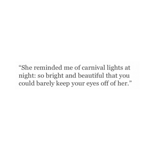 """Beautiful, Her, and Carnival: """"She reminded me of carnival lights at  night: so bright and beautiful that you  could barely keep your eyes off of her.""""  95"""