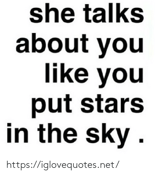 About You: she talks  about you  like you  put stars  in the sky . https://iglovequotes.net/