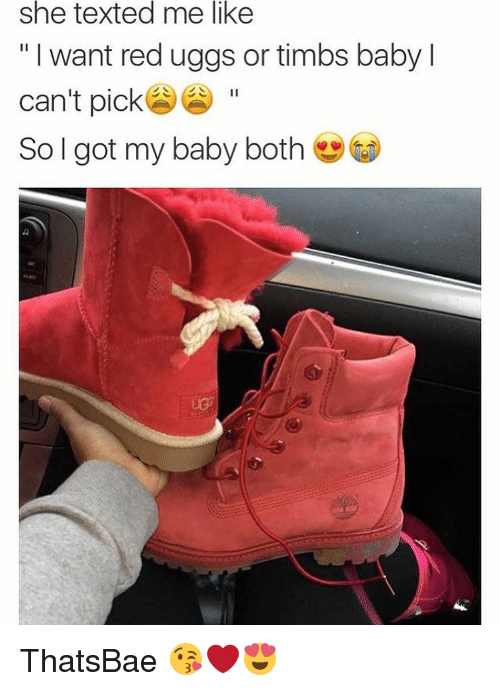 Uggly: she texted me like  l want red uggs or timbs baby l  II  can't pick  II  So got my baby both ThatsBae 😘❤️😍