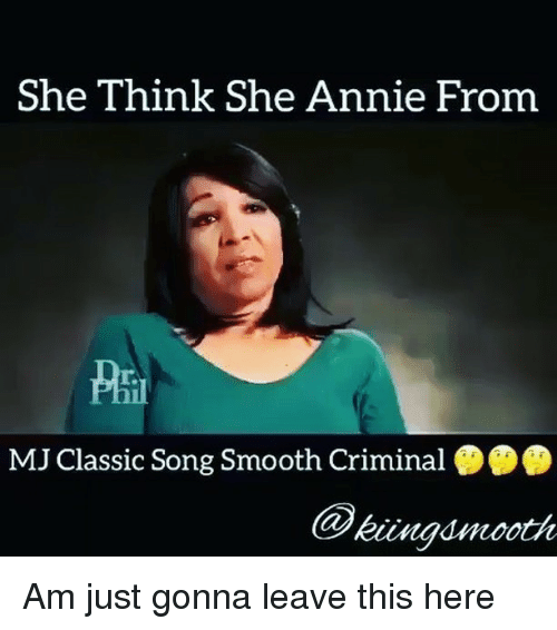 Smooth Criminal: She Think She Annie From  MJ Classic Song Smooth Criminal  kuunandmooth Am just gonna leave this here
