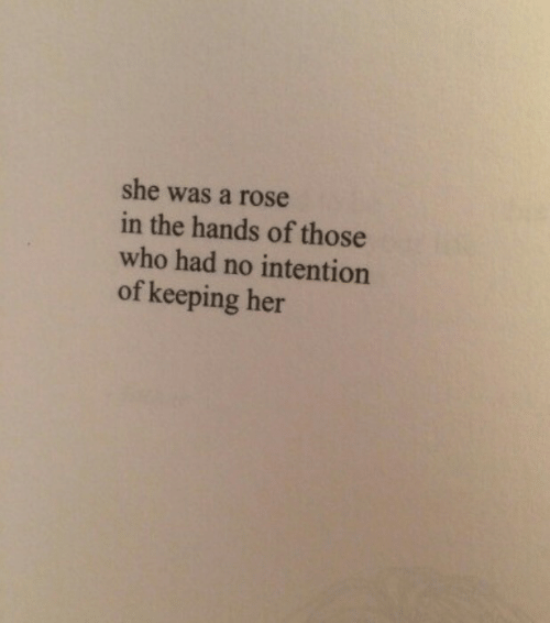 A Rose: she was a rose  in the hands of those  who had no intention  of keeping her
