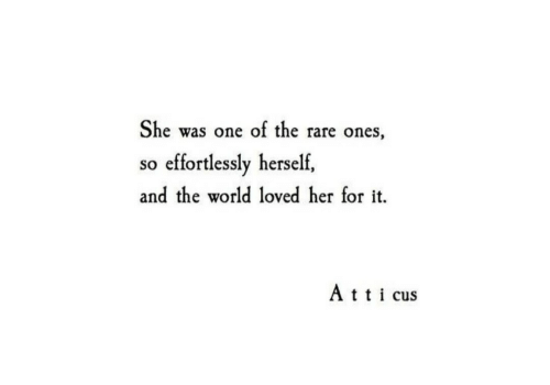 cus: She was one of the rare ones,  so effortlessly herself,  and the world loved her for it.  Att cus