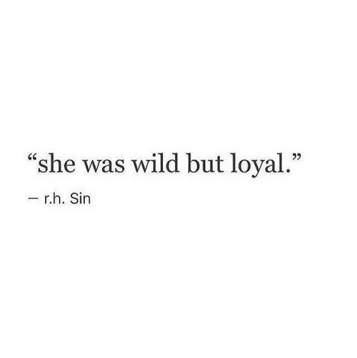 "loyal: ""she was wild but loyal.""  - r.h. Sin"