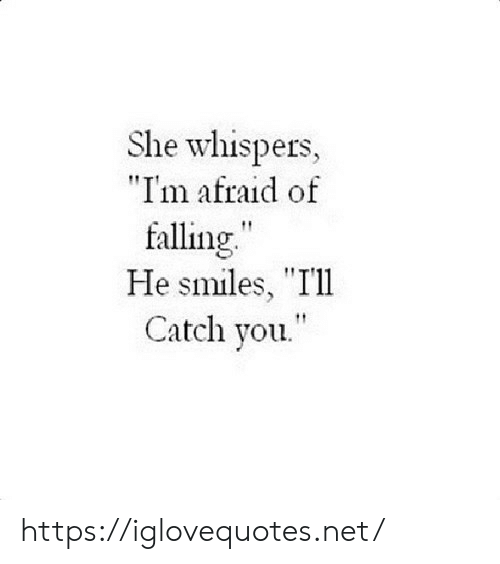 "falling: She whispers,  ""I'm afraid of  falling""  He smiles, ""Ill  Catch you. https://iglovequotes.net/"