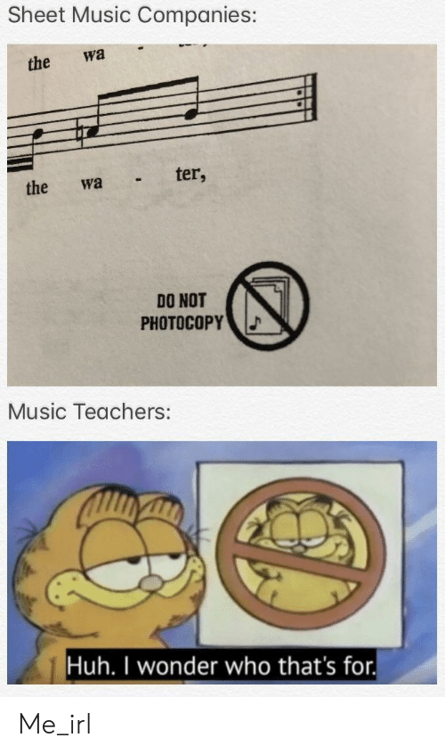 Huh, Music, and Wonder: Sheet Music Companies:  the wa  the wa ter,  DO NOT  PHOTOCOPY  Music Teachers:  Huh. I wonder who that's for. Me_irl