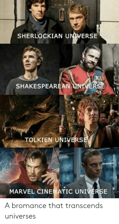 Marvel, Marvel Cinematic Universe, and Tolkien: SHERLOCKIAN UNIVERSE  SHAKESPEAREAN  TOLKIEN UNIVERS  MARVEL CINEMATIC UNIVERSE A bromance that transcends universes