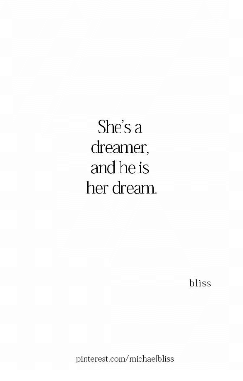 pinterest.com: She's a  dreamer,  and he is  her dream.  bliss  pinterest.com/michaelbliss
