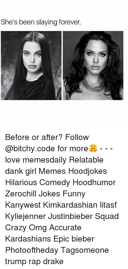 Girl Memes: She's been slaying forever. Before or after? Follow @bitchy.code for more🤗 - - - love memesdaily Relatable dank girl Memes Hoodjokes Hilarious Comedy Hoodhumor Zerochill Jokes Funny Kanywest Kimkardashian litasf Kyliejenner Justinbieber Squad Crazy Omg Accurate Kardashians Epic bieber Photooftheday Tagsomeone trump rap drake