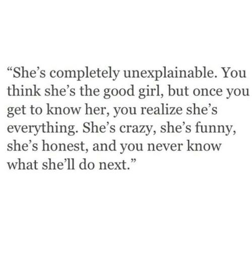 """The Good Girl: """"She's completely unexplainable. You  think she's the good girl, but once you  get to know her, you realize she's  everything. She's crazy, she's funny,  she's honest, and you never know  what she'll do next.""""  05"""