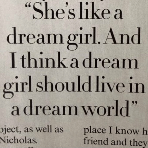 "A Dream, Girl, and Live: ""She's like a  dream girl. And  I think a dream  girl should live in  a dream world""  ject, as well as  Nicholas.  place I know h  friend and they"