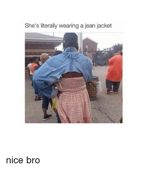jean jacket: She's literally wearing a jean jacket nice bro
