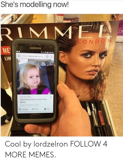 know your meme: She's modelling now!  RIMME  LONDON  SAMSUNG  NE  206 PM  gogleca  LIM  Side Eyeing Chle Know Your  Meme Cool by lordzelron FOLLOW 4 MORE MEMES.