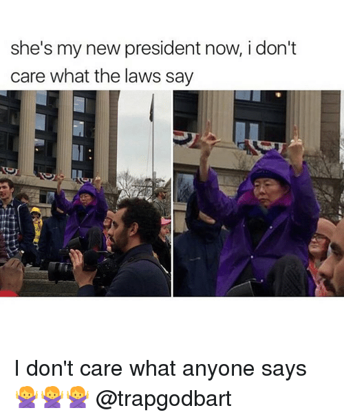 President Now: she's my new president now, i don't  care what the laws say I don't care what anyone says 🙅🙅🙅 @trapgodbart