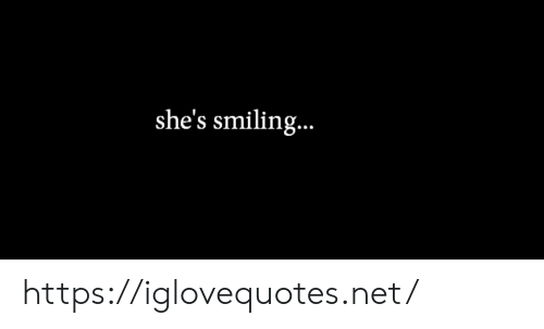 Net, Href, and Smiling: she's smiling... https://iglovequotes.net/