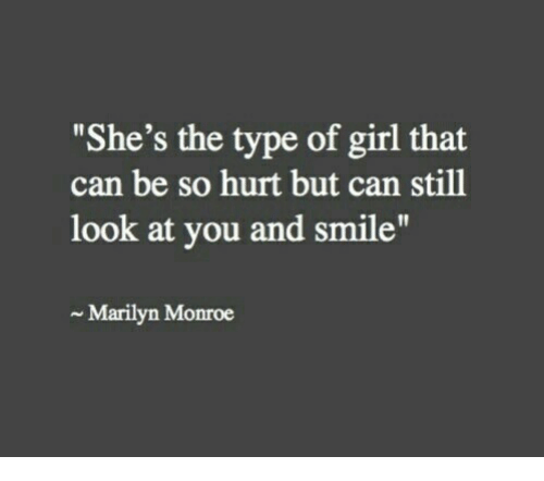 """Marilyn Monroe: """"She's the type of girl that  can be so hurt but can still  look at you and smile""""  Marilyn Monroe"""