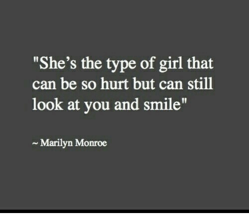 """Girl, Marilyn Monroe, and Smile: """"She's the type of girl that  can be so hurt but can still  look at you and smile""""  ~ Marilyn Monroe"""
