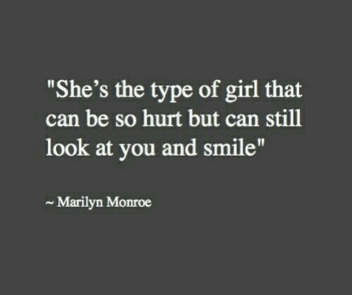 """Girl, Marilyn Monroe, and Smile: """"She's the type of girl that  can be so hurt but can still  look at you and smile""""  Marilyn Monroe"""