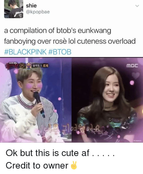 mcc: shie  @kpopbae  a compilation of btob's eunkwang  fanboying over rose lol cuteness overload  #BLACK PINK #BTOB  MCC Ok but this is cute af . . . . . Credit to owner✌