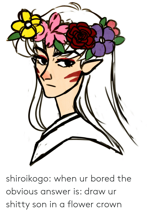 crown: shiroikogo:  when ur bored the obvious answer is: draw ur shitty son in a flower crown