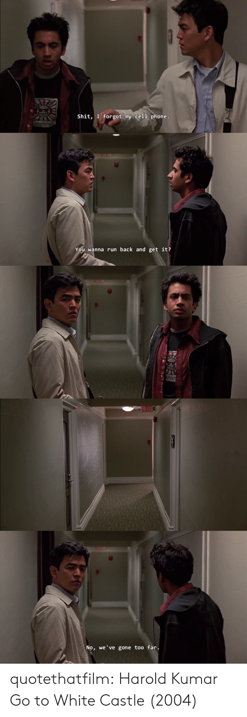 Kumar: Shit, I forgot my cell phone.  eekra   You Wanna run back and get it?   ее   EXIT   No, we've gone too far. quotethatfilm:    Harold  Kumar Go to White Castle (2004)