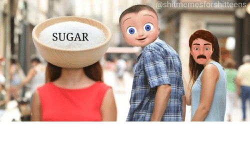 Sugar: shitmemesforshitteens  SUGAR