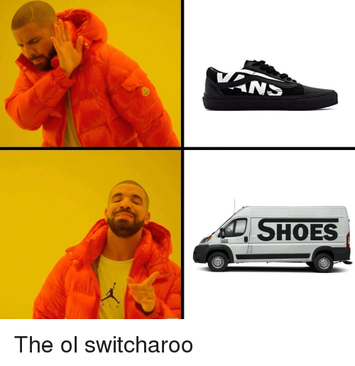 Memes, Shoes, and 🤖: SHOES The ol switcharoo