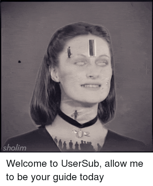 Usersub: sholim Welcome to UserSub, allow me to be your guide today