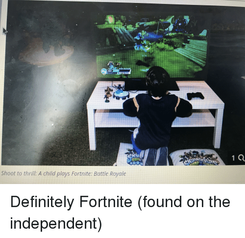 Shoot To Thrill A Child Plays Fortnite Battle Royale Definitely