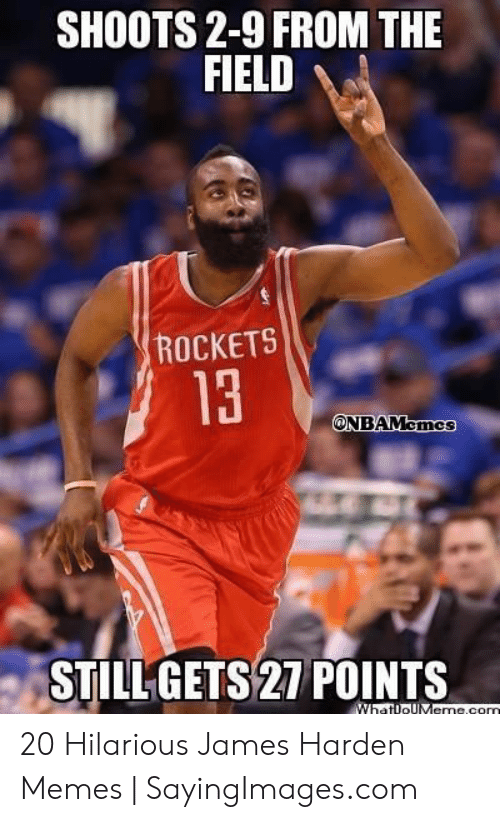 James Harden Memes: SHOOTS 2-9 FROM THE  FIELD  ROCKETS  13  ONBAMcmcs  STILLGETS27 POINTS 20 Hilarious James Harden Memes | SayingImages.com