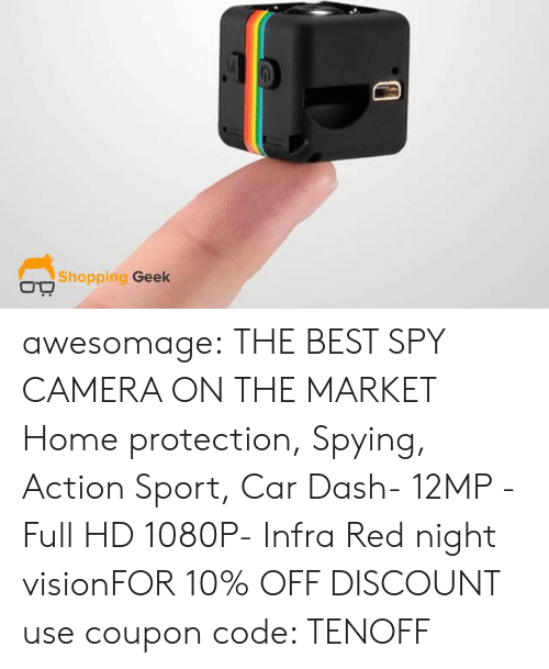 Shopping, Tumblr, and Vision: Shopping Geek awesomage: THE BEST SPY CAMERA ON THE MARKET Home protection, Spying, Action Sport, Car Dash- 12MP - Full HD 1080P- Infra Red night visionFOR 10% OFF DISCOUNT use coupon code: TENOFF