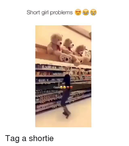 shorty's: Short girl problems Tag a shortie
