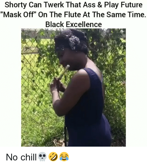 """Ass, Chill, and Funny: Shorty Can Twerk That Ass & Play Future  """"Mask Off"""" On The Flute At The Same Time.  Black Excellence No chill💀🤣😂"""