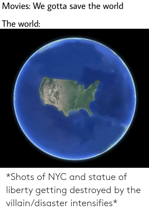 destroyed: *Shots of NYC and statue of liberty getting destroyed by the villain/disaster intensifies*