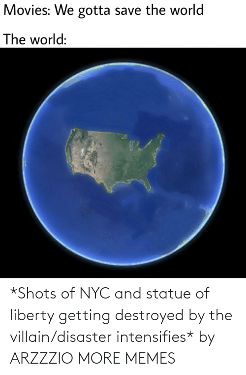 Villain: *Shots of NYC and statue of liberty getting destroyed by the villain/disaster intensifies* by ARZZZIO MORE MEMES