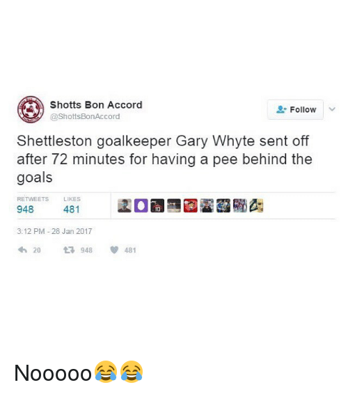 whyte: Shotts Bon Accord  Follow  @Shotts BonAccord  Shettleston goalkeeper Gary Whyte sent off  after 72 minutes for having a pee behind the  goals  RETWEETS LIKES  481  948  3:12 PM 28 Jan 2017  20  948  V 481 Nooooo😂😂