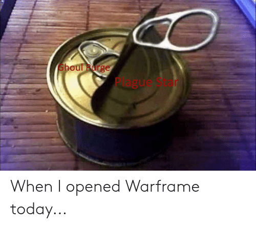 Today, Warframe, and Purge: shoul Purge  ague When I opened Warframe today...