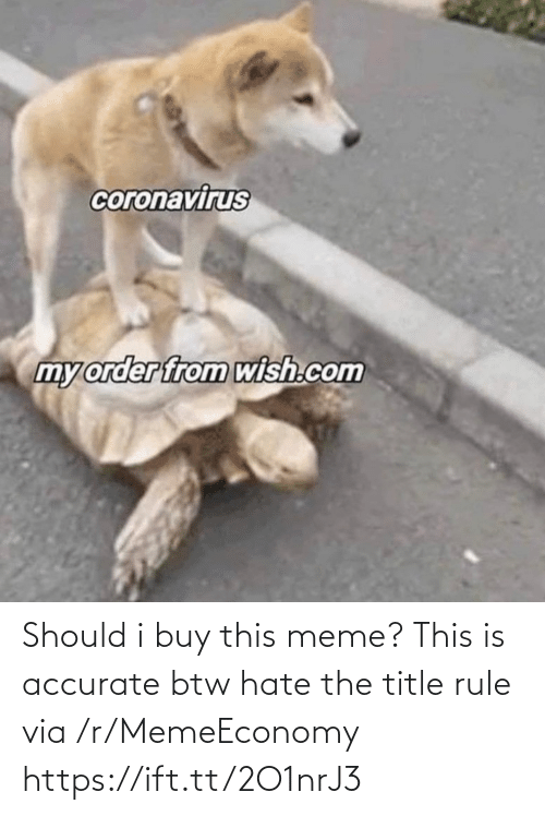 Rule: Should i buy this meme? This is accurate btw hate the title rule via /r/MemeEconomy https://ift.tt/2O1nrJ3