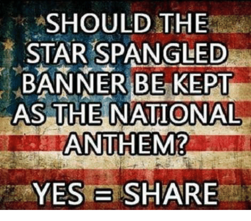 The Star-Spangled Banner: SHOULD THE  STAR SPANGLED  BANNER BE KEPT  AS THE NATIONAL  ANTHEM?  YES E SHARE