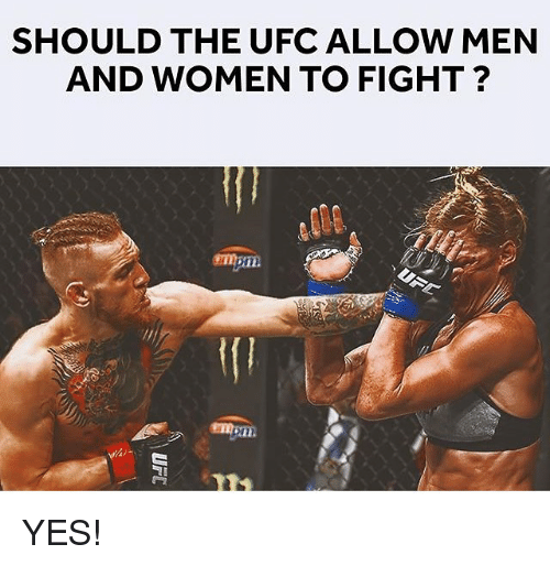 Ufc, Women, and Fight: SHOULD THE UFC ALLOW MEN  AND WOMEN TO FIGHT ?  ETm YES!