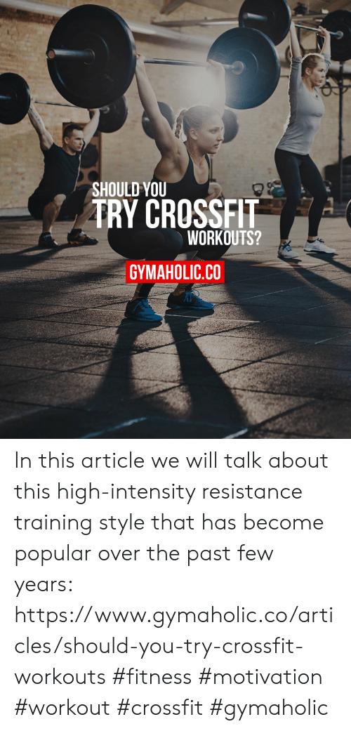 past-few-years: SHOULD YOU  TRY CROSSFIT  WORKOUTS?  GYMAHOLIC.CO In this article we will talk about this high-intensity resistance training style that has become popular over the past few years: https://www.gymaholic.co/articles/should-you-try-crossfit-workouts  #fitness #motivation #workout #crossfit #gymaholic