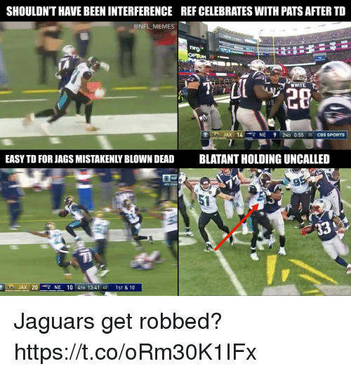 mistakenly: SHOULDN'T HAVE BEEN INTERFERENCE  REF CELEBRATES WITH PATS AFTER TD  @NFL MEMES  WHITE  20  JAX 14 NE 9 2ND 0:55 35 CBS SPORTS  EASY TD FOR JAGS MISTAKENLY BLOWN DEAD  BLATANT HOLDING UNCALLED  AFC CHAP  5t  JAX 20 4 NE 10 4TH 13:41 40 1ST & 10 Jaguars get robbed? https://t.co/oRm30K1IFx