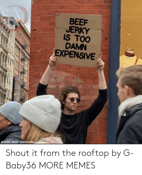 G: Shout it from the rooftop by G-Baby36 MORE MEMES