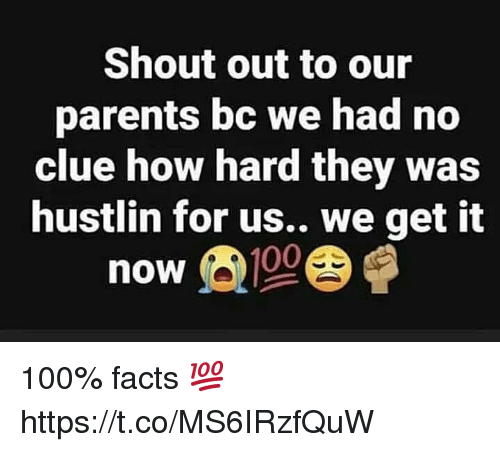 We Get It: Shout out to our  parents bc we had no  clue how hard they was  hustlin for us.. we get it  now 100% facts 💯 https://t.co/MS6IRzfQuW