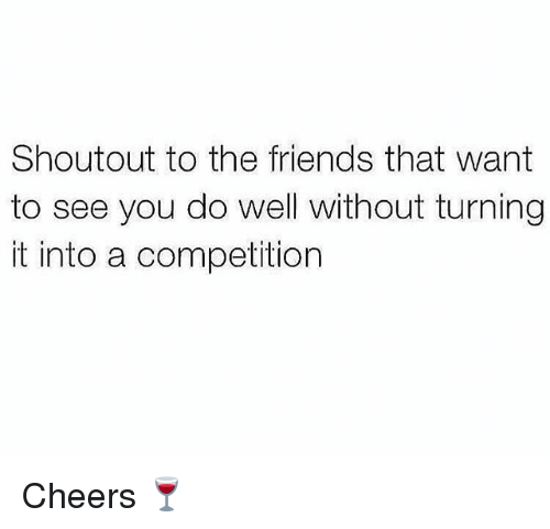 Friends, Gym, and Cheers: Shoutout to the friends that want  to see you do well without turning  it into a competition Cheers 🍷