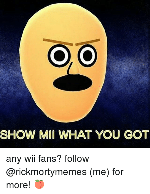 Wiiings: SHOW MII WHAT YOU GOT any wii fans? follow @rickmortymemes (me) for more! 🍑