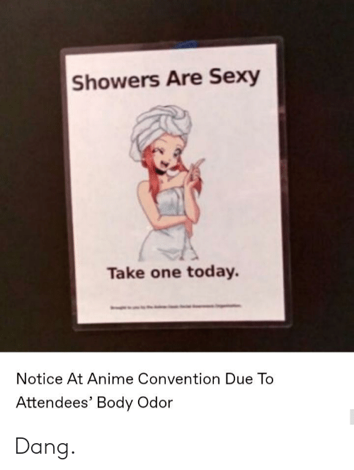Anime, Sexy, and Today: Showers Are Sexy  Take one today.  Notice At Anime Convention Due To  Attendees' Body Odor Dang.