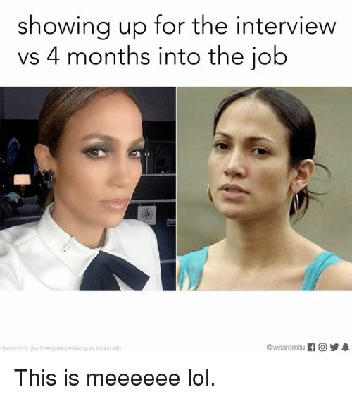 Instagram, Lol, and Makeup: showing up for the interview  vs 4 months into the job  @wearemitu  f CO  photocredit jo/Instagram makeup inutricion into This is meeeeee lol.