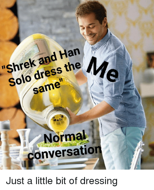 """Han Solo: """"Shrek and Han  Solo dress the  same  Normal  conversation Just a little bit of dressing"""