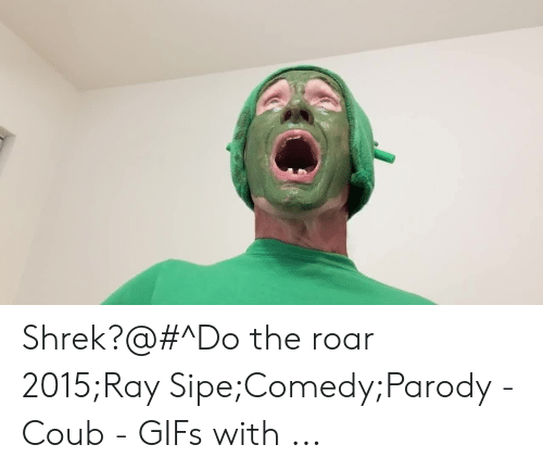 Shrek, Gifs, and Comedy: Shrek?@#^Do the roar 2015;Ray Sipe;Comedy;Parody - Coub - GIFs with ...